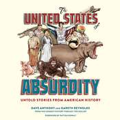 The United States of Absurdity: Untold Stories from American History Audiobook, by Dave Anthony