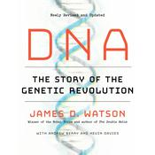 DNA: The Story of the Genetic Revolution, by James D. Watson