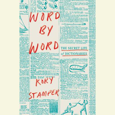 Word by Word: The Secret Life of Dictionaries Audiobook, by Kory Stamper