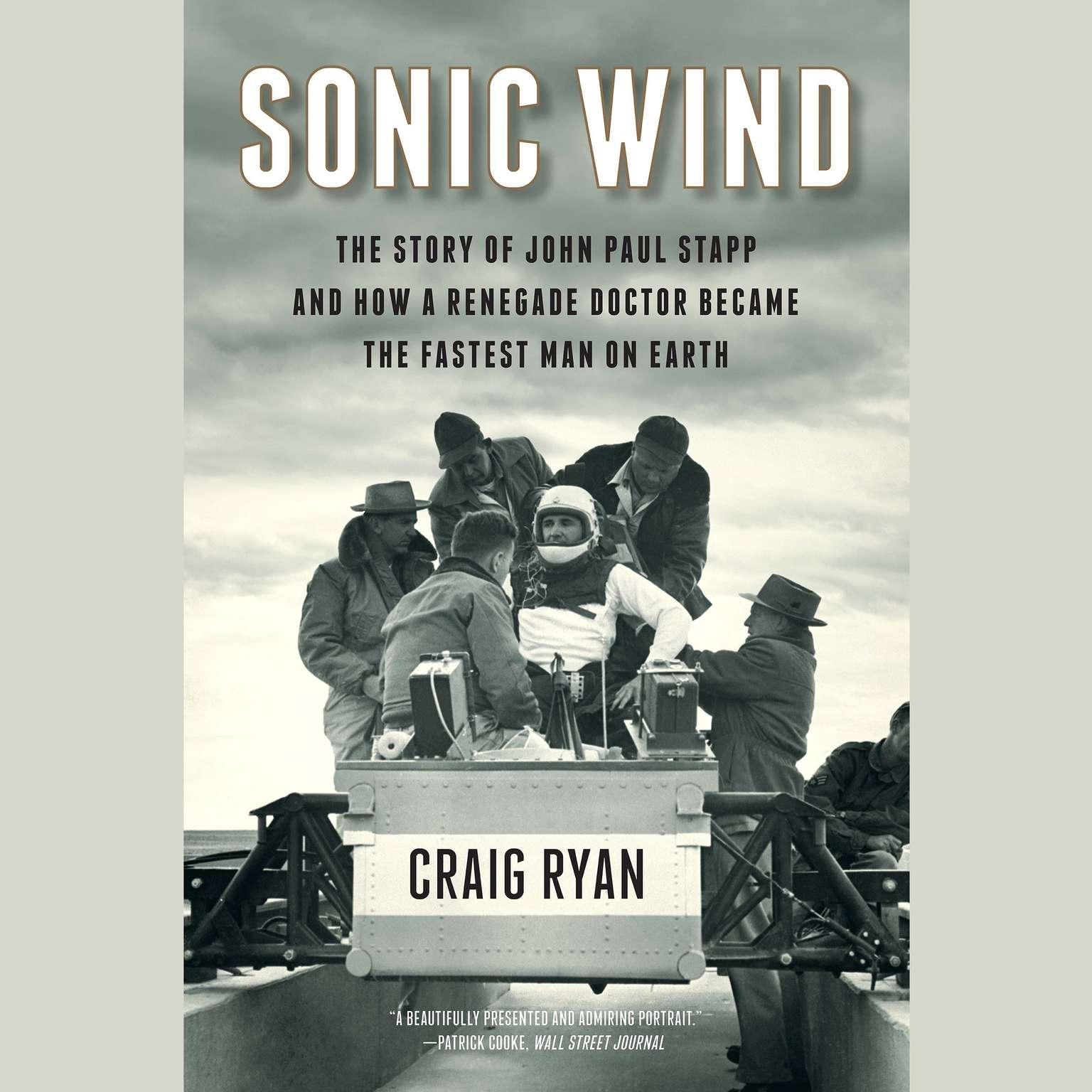 Printable Sonic Wind: The Story of John Paul Stapp and How a Renegade Doctor Became the Fastest Man on Earth Audiobook Cover Art