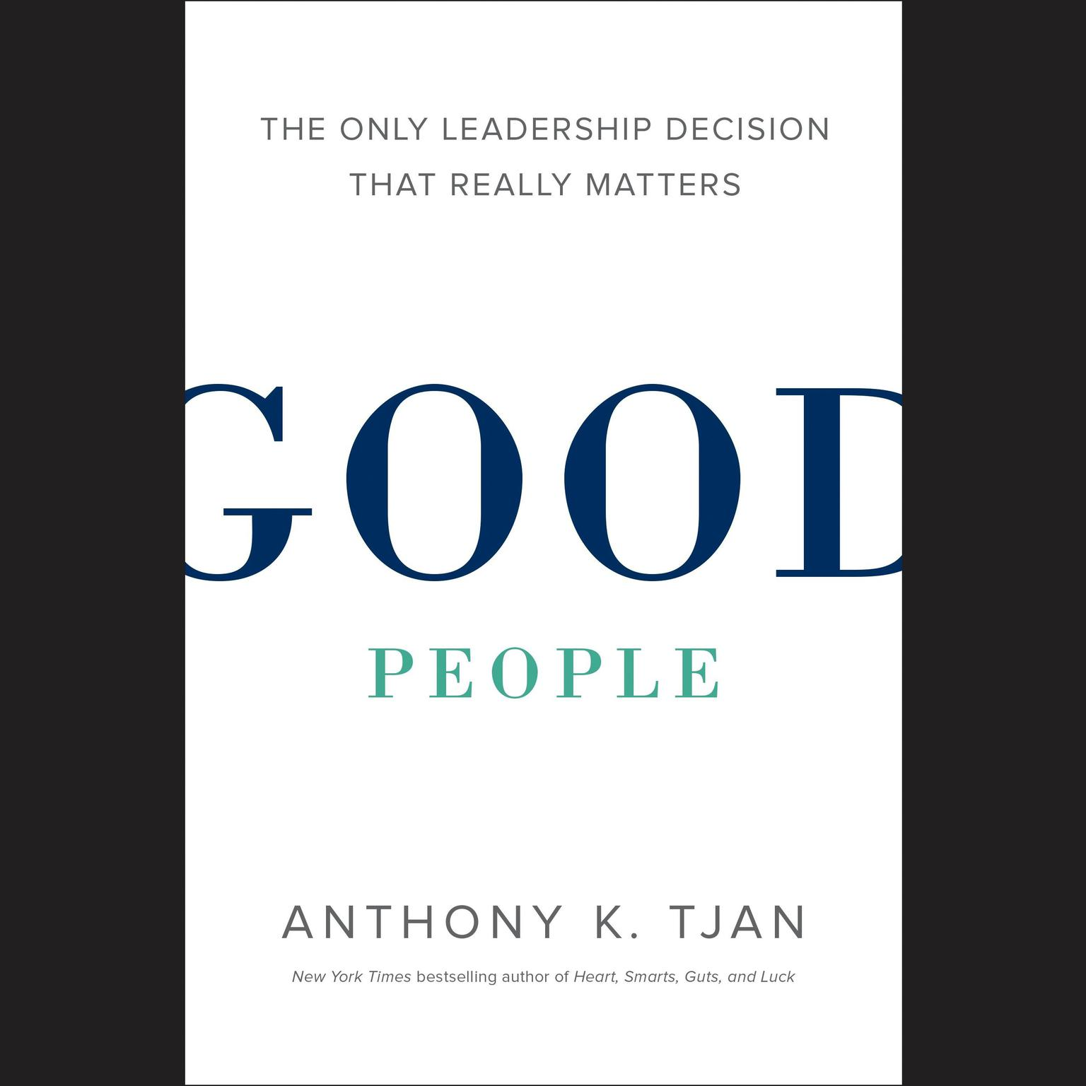 Printable Good People: The Only Leadership Decision That Really Matters Audiobook Cover Art