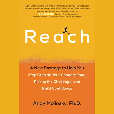 Reach: A New Strategy to Help You Step Outside Your Comfort Zone, Rise to the Challenge , and Build Confidence Audiobook, by Andy Molinsky