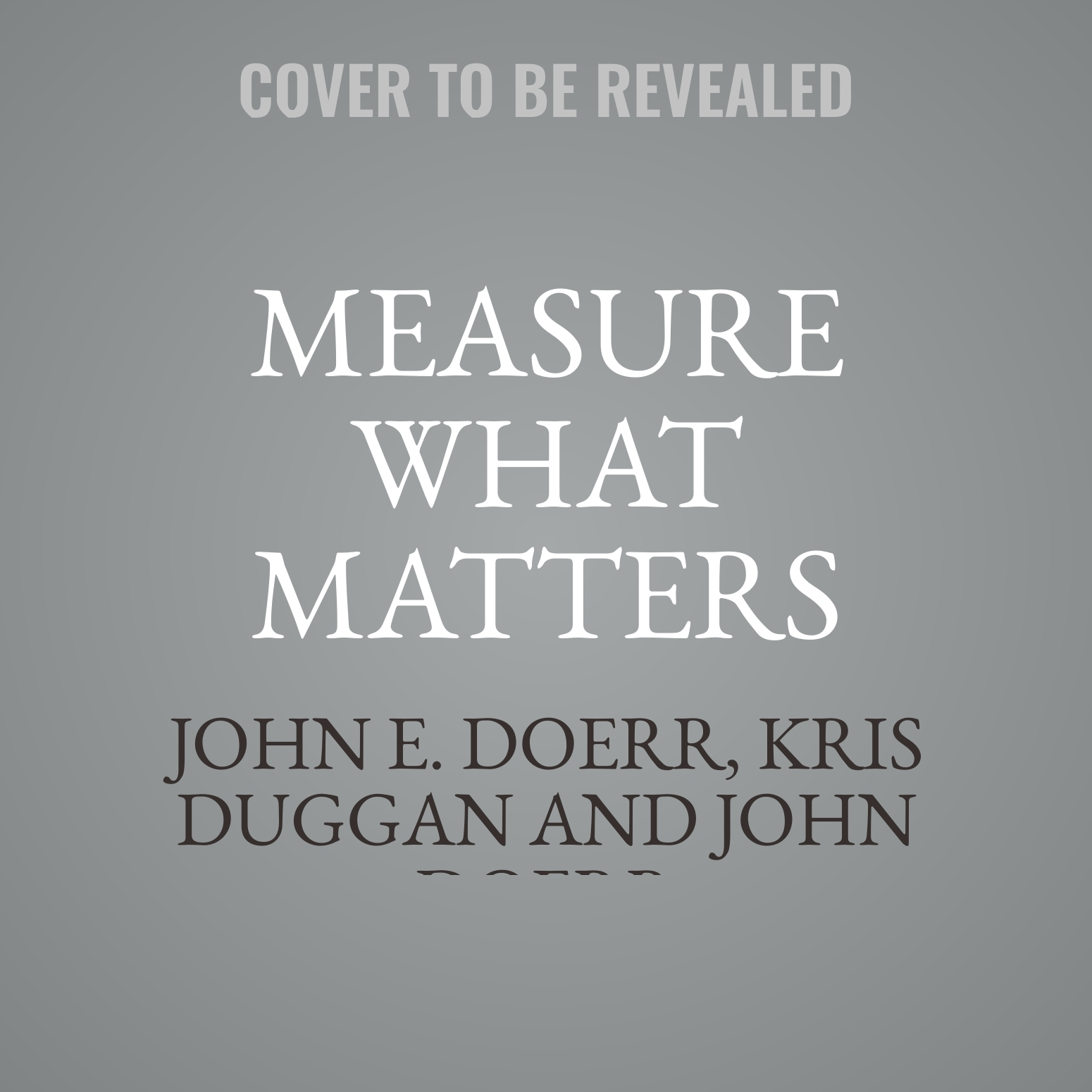 Printable Measure What Matters: How Google, Bono, and the Gates Foundation Rock the World with OKRs Audiobook Cover Art