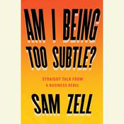 Am I Being Too Subtle?: The Adventures of a Business Maverick Audiobook, by Sam Zell