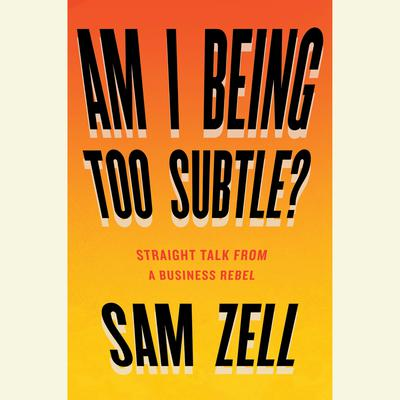 Am I Being Too Subtle?: The Adventures of a Business Maverick Audiobook, by