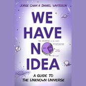 We Have No Idea: A Guide to the Unknown Universe Audiobook, by Daniel Whiteson