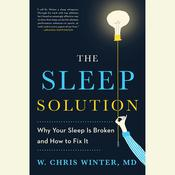 The Sleep Solution: Why You Cant Sleep and How to Fix It, by W. Chris Winter, M.D.