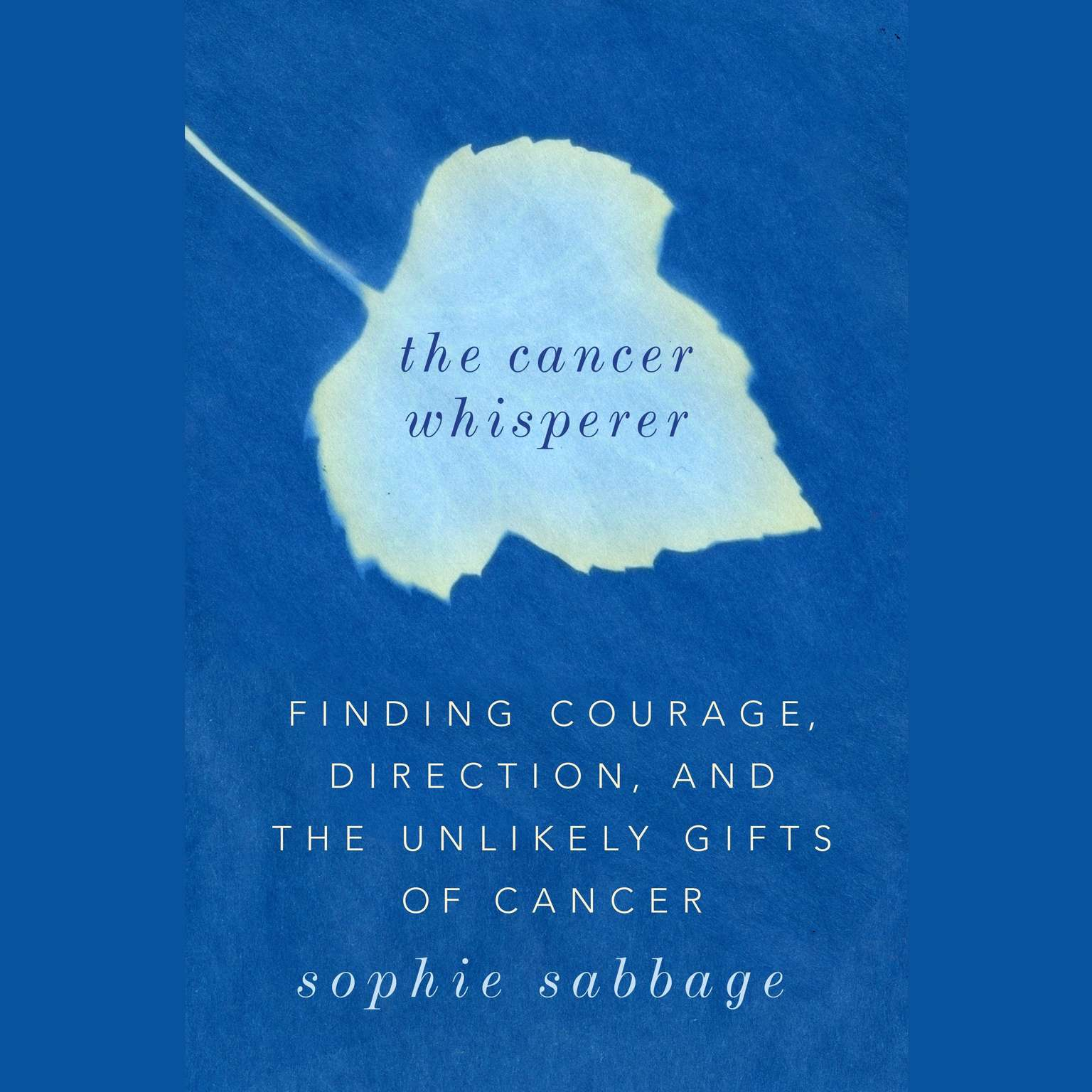 Printable The Cancer Whisperer: Finding Courage, Direction, and The Unlikely Gifts of Cancer Audiobook Cover Art