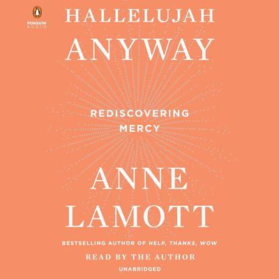 Hallelujah Anyway: Rediscovering Mercy Audiobook, by Anne Lamott