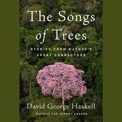 The Songs of Trees: Stories from Natures Great Connectors Audiobook, by David George Haskell
