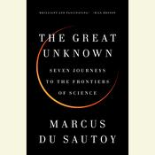 The Great Unknown: Seven Journeys to the Frontiers of Science, by Marcus du Sautoy