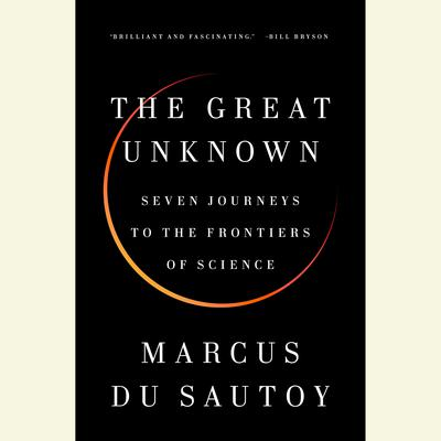 The Great Unknown: Seven Journeys to the Frontiers of Science Audiobook, by Marcus du Sautoy