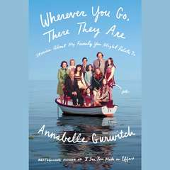 Wherever You Go, There They Are: Stories About My Family You Might Relate To Audiobook, by Annabelle Gurwitch