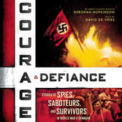 Courage & Defiance: Stories of Spies, Saboteurs, and Survivors in World War II Denmark, by Deborah Hopkinson