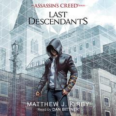 Last Descendants: An Assassin's Creed Novel Series Audiobook, by Matthew J. Kirby