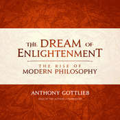 The Dream of Enlightenment: The Rise of Modern Philosophy Audiobook, by Anthony Gottlieb