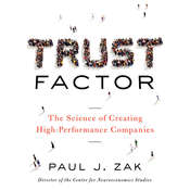 Trust Factor: The Science of Creating High-Performance Companies, by Paul J. Zak