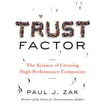 Trust Factor: The Science of Creating High-Performance Companies Audiobook, by