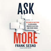 Ask More: The Power of Questions to Open Doors, Uncover Solutions, and Spark Change Audiobook, by Frank Sesno