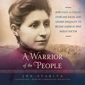 A Warrior of the People: How Susan La Flesche Overcame Racial and Gender Inequality to Become America's First Indian Doctor Audiobook, by Joe  Starita