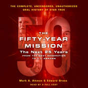 The Fifty-Year Mission: The Next 25 Years: From The Next Generation to J. J. Abrams: The Complete, Uncensored, and Unauthorized Oral History of Star Trek Audiobook, by Edward Gross, Mark A. Altman
