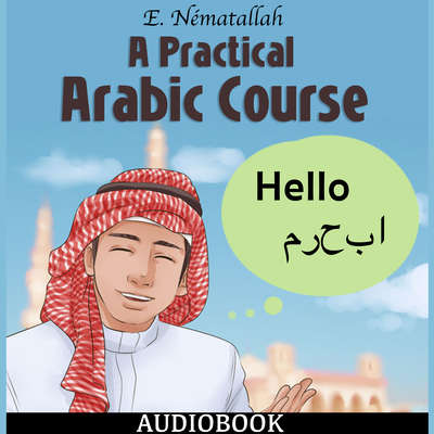 A Practical Arabic Course Audiobook, by E. Nématallah