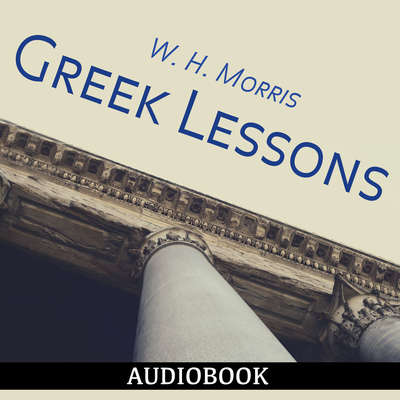 Greek Lessons Audiobook, by W. H. Morris