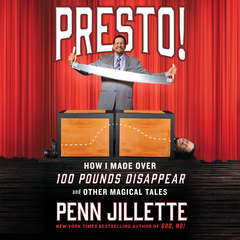 Presto!: How I Made Over 100 Pounds Disappear and Other Magical Tales Audiobook, by Penn Jillette
