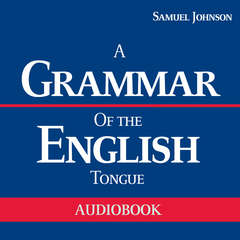 A Grammar of the English Tongue Audiobook, by Samuel Johnson