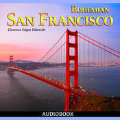 Bohemian San Francisco, Its Restaurants and their Most Famous Recipes: The Elegant Art of Dining Audiobook, by Clarence Edgar Edwords