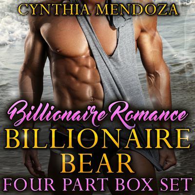 Billionaire Romance: Billionaire Bear 4 Part Box Set Audiobook, by Cynthia Mendoza