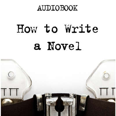 How to Write a Novel Audiobook, by Anonymous