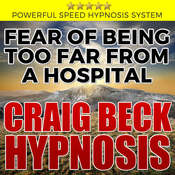 Fear of Being Too Far from a Hospital: Hypnosis Downloads Audiobook, by Craig Beck