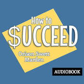 How to Succeed Audiobook, by Orison Swett Marden