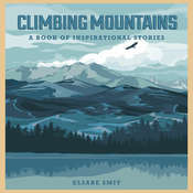 Climbing Mountains: A Book Of Inspirational Stories Audiobook, by Elsabe Smit