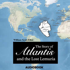 The Story of Atlantis and the Lost Lemuria Audiobook, by William Scott-Elliot