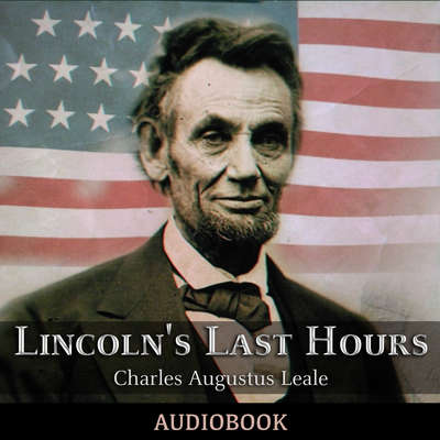 Lincolns Last Hours Audiobook, by Charles Augustus Leale, MD