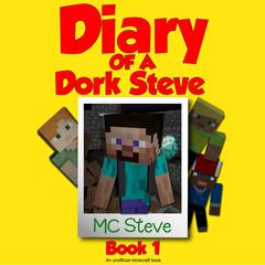 Diary of a Minecraft Dork Steve Book 1: Brave and Weak: An Unofficial Minecraft Diary Book Audiobook, by MC Steve