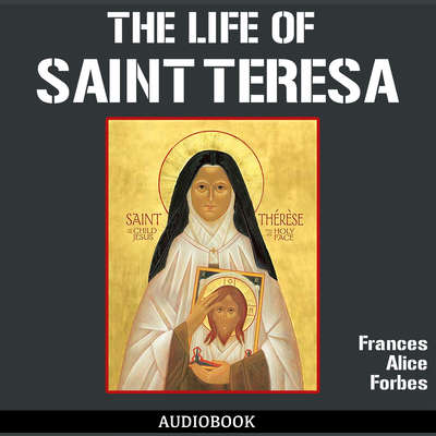 The Life of St. Teresa Audiobook, by Frances Alice Forbes