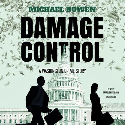 Damage Control: A Washington Crime Story Audiobook, by Michael Bowen