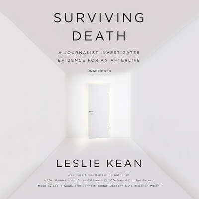 Surviving Death: A Journalist Investigates Evidence for an Afterlife Audiobook, by Leslie Kean