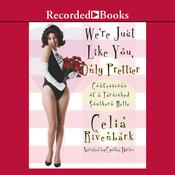 Were Just Like You, Only Prettier: Confessions of a Tarnished Southern Belle Audiobook, by Celia Rivenbark