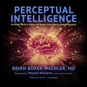 Perceptual Intelligence: Revealing the Secret Behind Our Thoughts, Behaviors, and Feelings, by Brian  Boxer Wachler