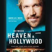 Between Heaven and   Hollywood: Chasing Your God-Given Dream Audiobook, by David A.R. White
