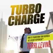 Turbo Charge: How to Transform Your Business as a Heart-Repreneur, by Terri Levine