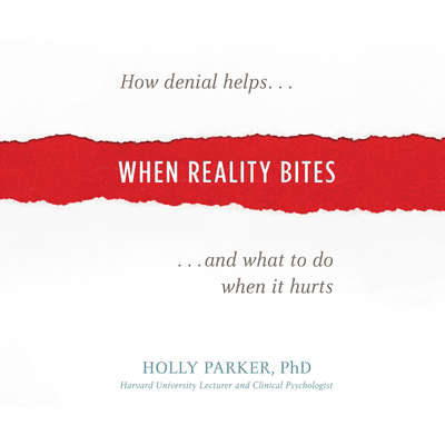 When Reality Bites: How Denial Helps and What to Do When It Hurts Audiobook, by Holly Parker