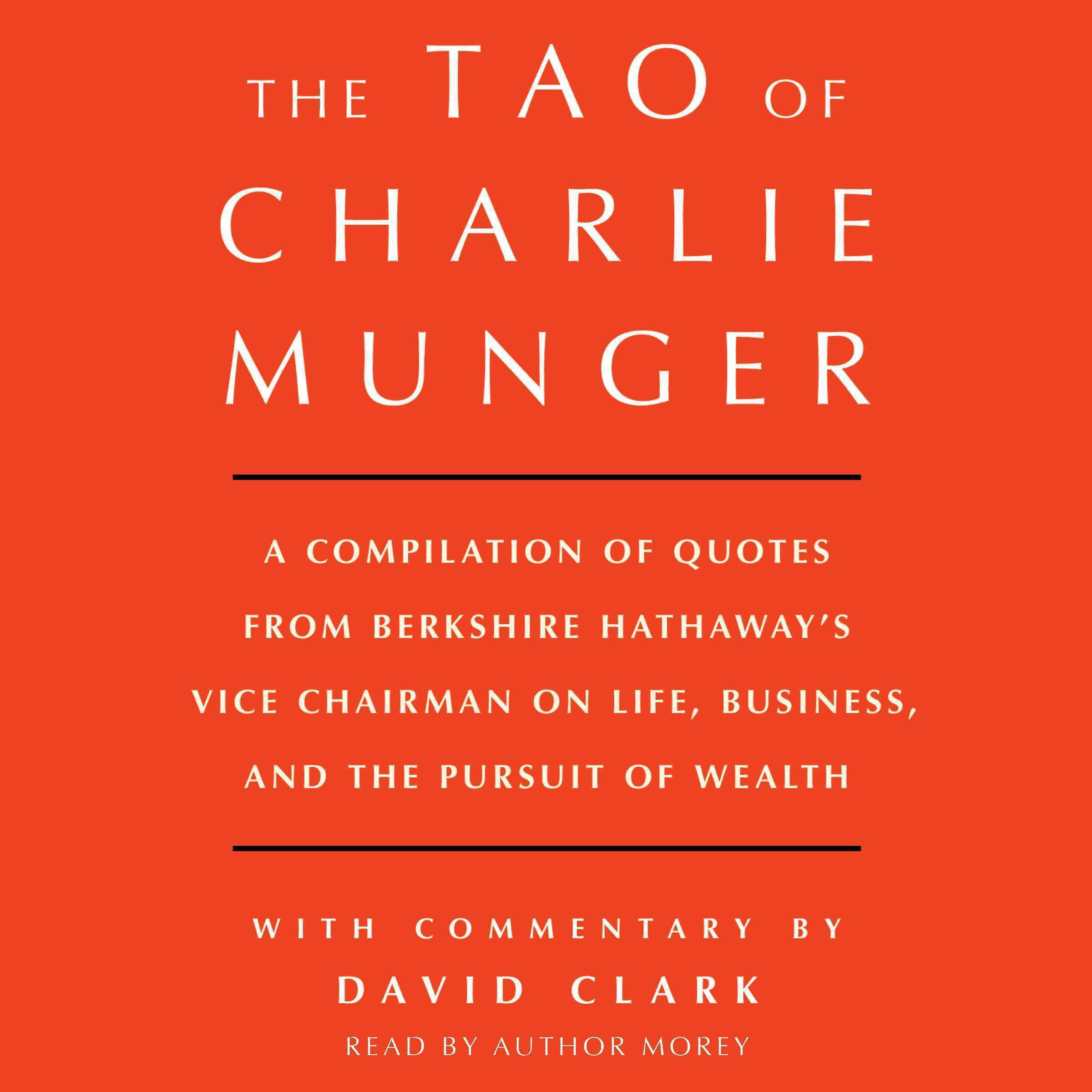 Printable Tao of Charlie Munger: A Compilation of Quotes from Berkshire Hathaway's Vice Chairman on Life, Business, and the Pursuit of Wealth With Commentary by David Clark Audiobook Cover Art
