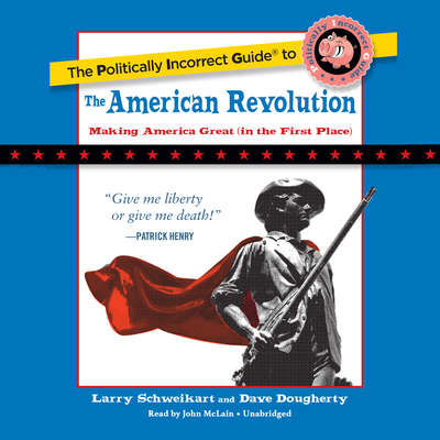The Politically Incorrect Guide to the American Revolution Audiobook, by