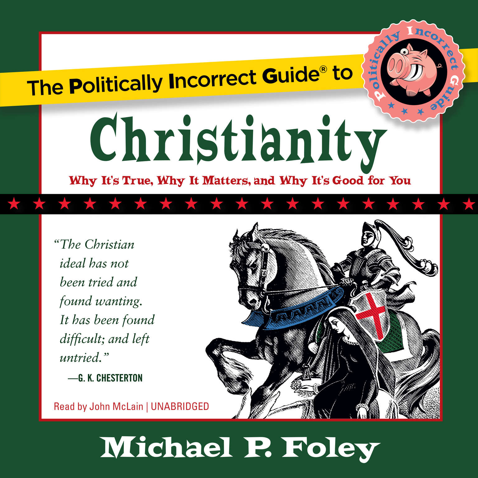 The Politically Incorrect Guide to Christianity: Why It's True, Why It Matters, and Why It's Good for You Audiobook, by Michael P. Foley