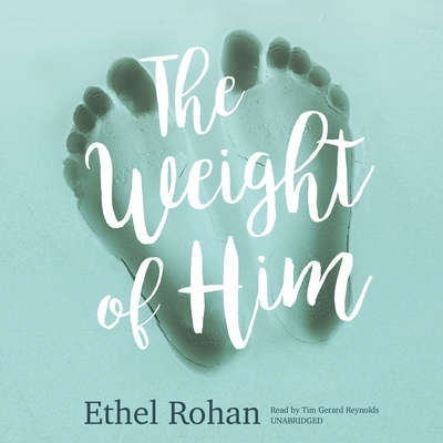 The Weight of Him Audiobook, by Ethel Rohan